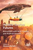 Wildlife Tourism Futures: Encounters with Wild, Captive and Artificial Animals (The Future of Tourism, 4) (English Edition)