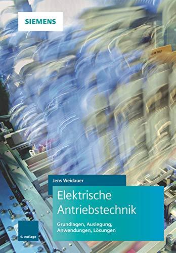 Elektrische Antriebstechnik: Grundlagen, Auslegung, Anwendungen, Lösungen