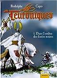 Les Teutoniques Tome 1 - Dans l'ombre des forêts noires