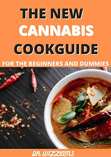 THE NEW CANNABIS COOKGUIDE: THE NEW CANNABIS COOKGUIDE FOR THE BEGINNERS AND DUMMIES