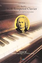 J. S . Bach's Well-Tempered Clavier: In-Depth Analysis and Interpretation, volume III