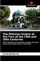 The Ottoman Empire at the Turn of the 19th and 20th Centuries: Official ideology and propaganda campaigns during the reign of Sultan Abdul Hamid II (1876-1909).