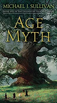 Age of Myth: Book One of The Legends of the First Empire by [Michael J. Sullivan]