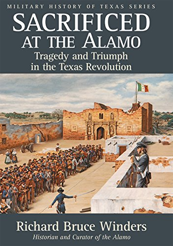 Sacrificed at the Alamo: Tragedy and Triumph in the Texas Revolution (Military History of Texas Series Book 3) (English Edition)