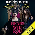 Heads Will Roll                   Written by:                                                                                                                                 Kate McKinnon,                                                                                        Emily Lynne                               Narrated by:                                                                                                                                 Kate McKinnon,                                                                                        Emily Lynne,                                                                                        Tim Gunn,                   and others                 Length: 4 hrs and 6 mins     130 ratings     Overall 4.6