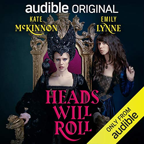 Heads Will Roll                   By:                                                                                                                                 Kate McKinnon,                                                                                        Emily Lynne                               Narrated by:                                                                                                                                 Kate McKinnon,                                                                                        Emily Lynne,                                                                                        Tim Gunn,                   and others                 Length: 4 hrs and 6 mins     5,162 ratings     Overall 4.4