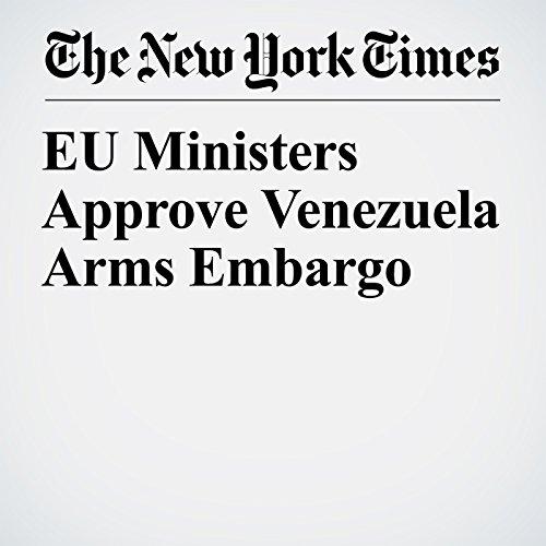 EU Ministers Approve Venezuela Arms Embargo copertina
