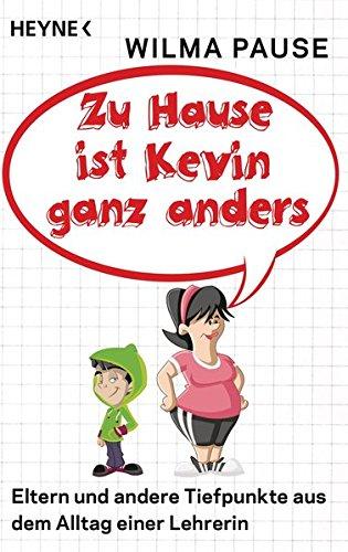 Zu Hause ist Kevin ganz anders: Eltern und andere Tiefpunkte aus dem Alltag einer Lehrerin