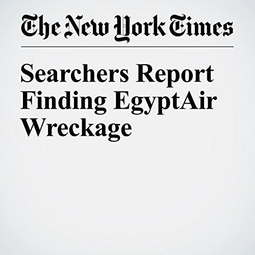 Searchers Report Finding EgyptAir Wreckage cover art