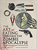 Image: The Art of Eating through the Zombie Apocalypse: A Cookbook and Culinary Survival Guide, by Lauren Wilson (Author), Kristian Bauthus (Author). Publisher: Smart Pop (October 28, 2014)