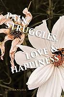 Pain, Struggles, Love & Happiness