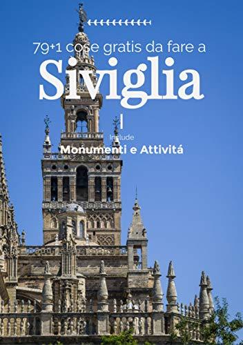 80 Cose da Fare a Siviglia senza pagare: comprende info su monumenti, musei e attrazioni (Viaggi nel mondo Vol. 1)