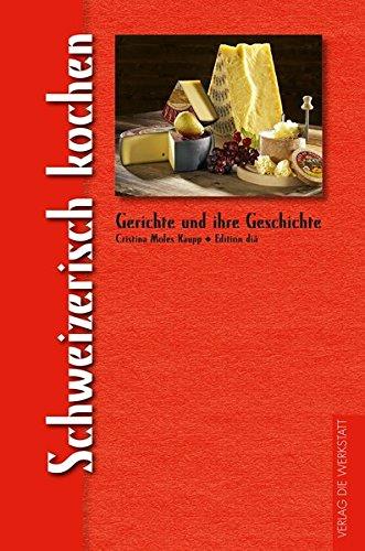 Schweizerisch kochen: Gerichte und ihre Geschichte