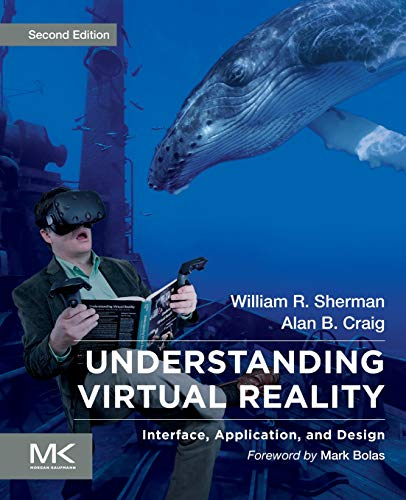 Compare Textbook Prices for Understanding Virtual Reality: Interface, Application, and Design The Morgan Kaufmann Series in Computer Graphics 2 Edition ISBN 9780128183991 by Sherman, William R.,Craig, Alan B.