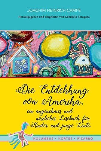 Die Entdekkung von Amerika, ein angenehmes und nüzliches Lesebuch für Kinder und junge Leute. Kolumbus · Kortes · Pizarro: Nach dem Hamburger Erstdruck