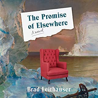 The Promise of Elsewhere     A Novel              Written by:                                                                                                                                 Brad Leithauser                               Narrated by:                                                                                                                                 George Newbern                      Length: 12 hrs and 37 mins     Not rated yet     Overall 0.0