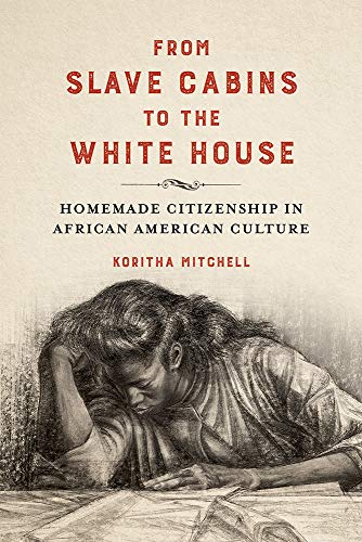 Compare Textbook Prices for From Slave Cabins to the White House: Homemade Citizenship in African American Culture New Black Studies Series 1st Edition ISBN 9780252043321 by Mitchell, Koritha