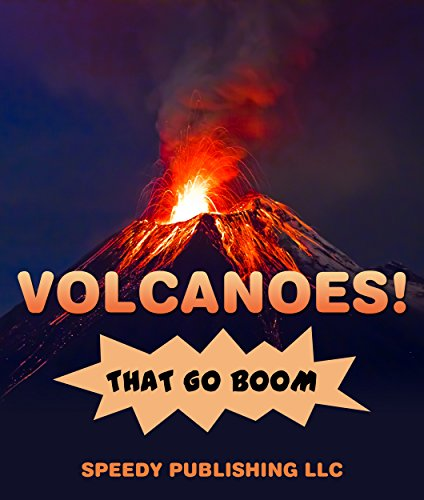 Volcanoes! That Go Boom