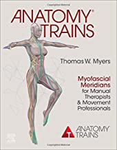 Anatomy Trains: Myofascial Meridians for Manual Therapists and Movement Professionals, 4e