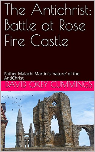The Antichrist: Battle at Rose Fire Castle: Father Malachi Martin's 'nature' of the AntiChrist (English Edition)