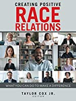 Creating Positive Race Relations: What You Can Do to Make a Difference