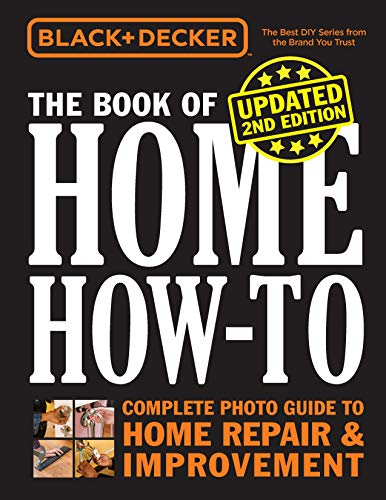 Black & Decker The Book of Home How-to, Updated 2nd Edition: Complete Photo Guide to Home Repair & Improvement