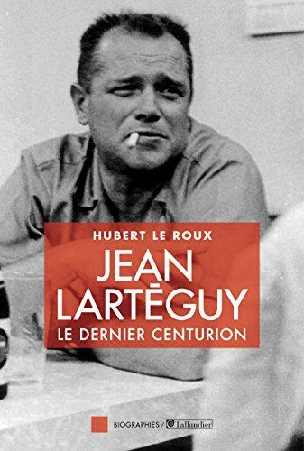 Jean Lartéguy: Le dernier centurion (Biographies) (French Edition)