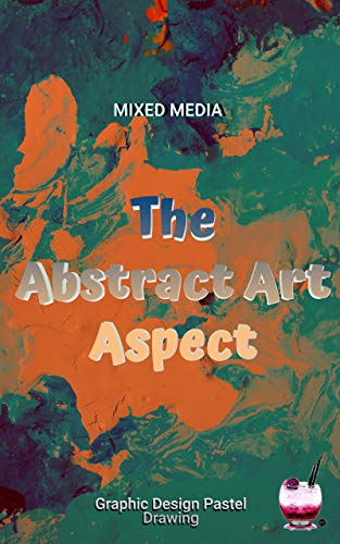 The Abstract Art Aspect In Mixed Media (English Edition)