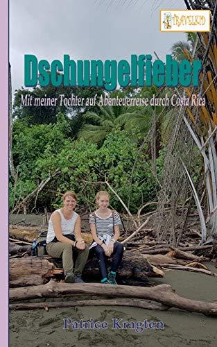 Dschungelfieber: mit meiner Tochter auf Abenteuerreise durch Costa Rica (TRAVELKID Reiseberichte)