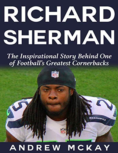 Richard Sherman: The Inspirational Story Behind One of Football's Greatest Cornerbacks (English Edition)