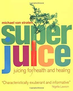 Super Juice: Juicing for Health and Healing (Superfoods)
