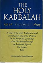 The holy Kabbalah;: A study of the secret tradition in Israel as unfolded by sons of the doctrine for the benefit and consolation of the elect dispersed through the lands and ages of the greater exile
