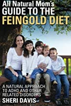 All Natural Mom`s Guide to the Feingold Diet: A Natural Approach to ADHD and Other Related Disorders