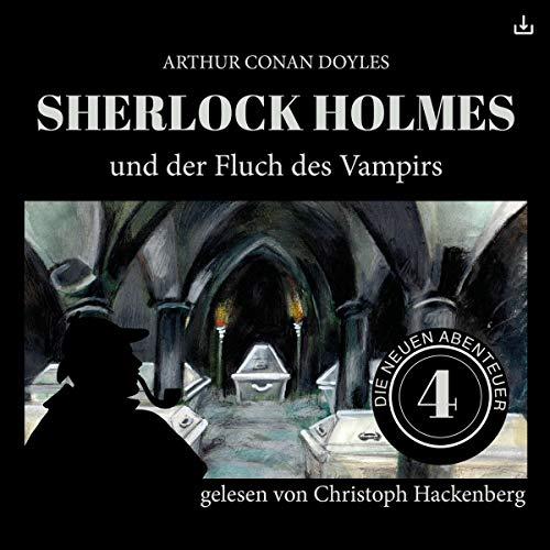 Sherlock Holmes und der Fluch des Vampirs     Die neuen Abenteuer 4              Autor:                                                                                                                                 Arthur Conan Doyle,                                                                                        William K. Stewart                               Sprecher:                                                                                                                                 Christoph Hackenberg                      Spieldauer: 1 Std. und 11 Min.     9 Bewertungen     Gesamt 4,6