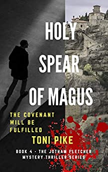 Holy Spear of Magus: The covenant will be fulfilled (The Jotham Fletcher Mystery Thriller Series Book 4) by [Toni Pike]