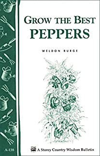 Grow the Best Peppers: Storey's Country Wisdom Bulletin A-138 (Storey Publishing Bulletin ; A-138)