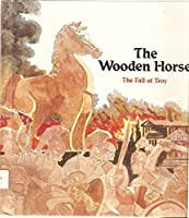 The Wooden Horse: The Fall of Troy (Richardson, I. M. Tales from the Odyssey, 1.) 0816700575 Book Cover