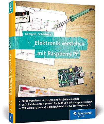 Elektronik verstehen mit Raspberry Pi: Der praktische Einstieg. Geeignet für Raspberry Pi 3 und Vorgängermodelle