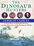Dinosaur Hunters: A True Story of Scientific Rivalry and the Discovery of the Prehistoric