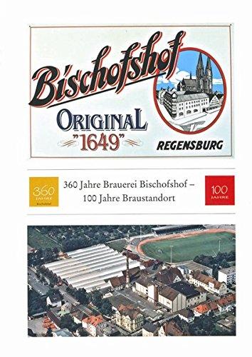 360 Jahre Brauerei Bischofshof: 100 Jahre Braustandort (Ausstellungskataloge / Bischöfliches Zentralarchiv und Bischöfliche Zentralbibliothek Regensburg, Band 29)