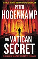 The Vatican Secret: A totally gripping and explosive action thriller (A Marco Venetti Thriller)