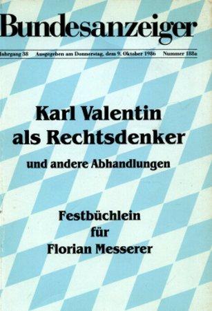 Karl Valentin als Rechtsdenker und andere Abhandlungen. Festbüchlein für Florian Messerer.