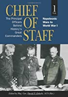 Chief of Staff: The Principal Officers Behind History's Great Commanders, Napoleonic Wars to World War I (AUSA)