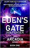 Eden's Gate: An Epic Hard Sci Fi Adventure - High Concept Science Fiction at its Thrilling Best (The Arcadia Series Book 1)
