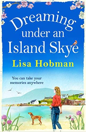 Dreaming Under An Island Skye: The perfect feel-good, romantic read for 2021 by [Lisa Hobman]