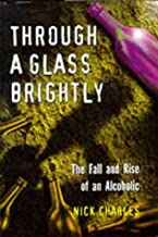 Through a Glass Brightly: The Fall and Rise of an Alcoholic