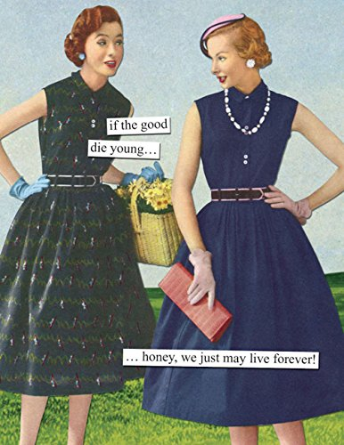 Anne Taintor Happy Birthday Greeting Card - We May Just Live Forever