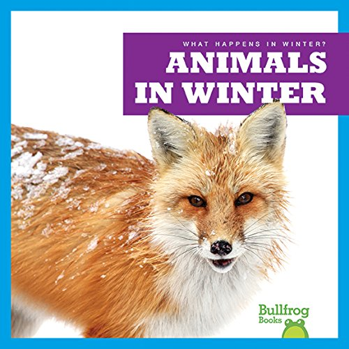 Animals in Winter (Bullfrog Books: What Happens in Winter?)