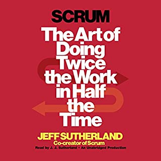 Scrum     The Art of Doing Twice the Work in Half the Time              By:                                                                                                                                 Jeff Sutherland,                                                                                        J.J. Sutherland                               Narrated by:                                                                                                                                 J.J. Sutherland                      Length: 6 hrs and 43 mins     8,087 ratings     Overall 4.6