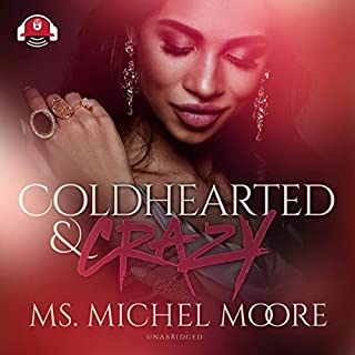 Coldhearted & Crazy: Carl Weber Presents     The Say U Promise Series, Book 1              By:                                                                                                                                 Ms. Michel Moore,                                                                                        Buck 50 Productions                               Narrated by:                                                                                                                                 Ellis Park                      Length: 5 hrs and 25 mins     84 ratings     Overall 4.5